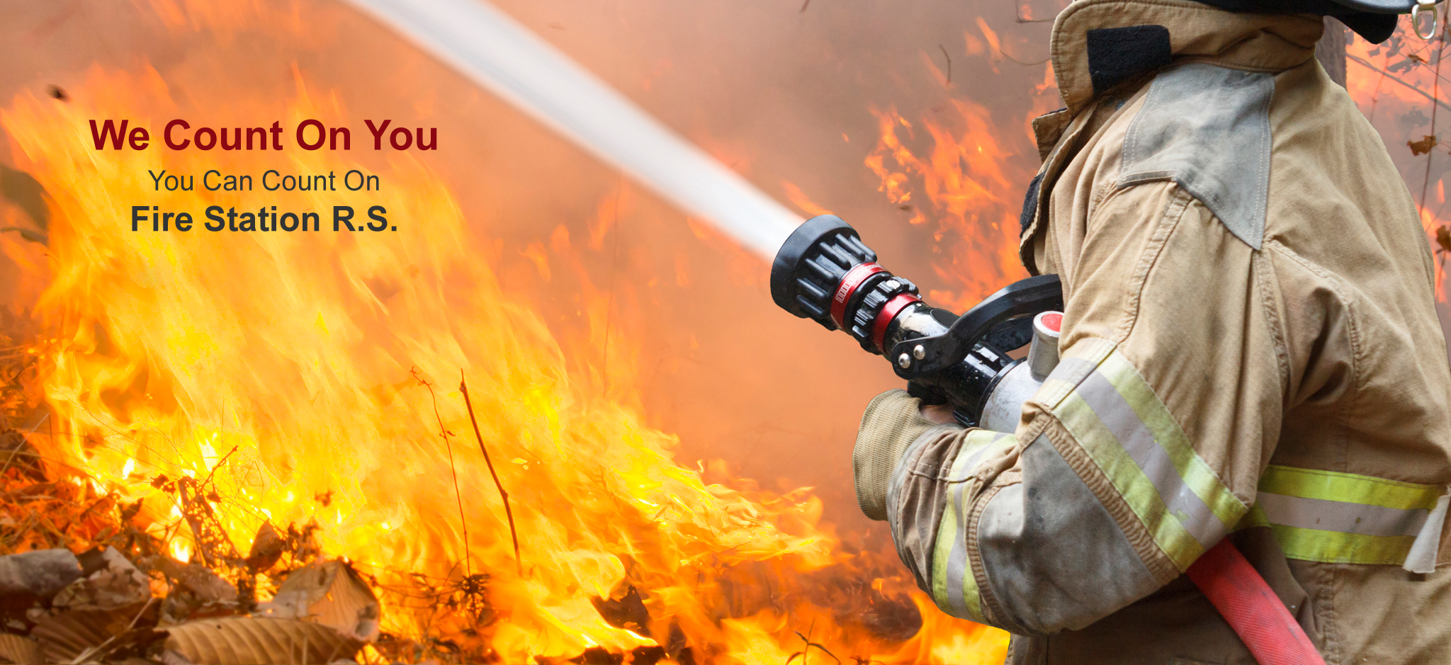 We count on you. You can count on Fire Station R.S.